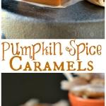pumpkin-spice-caramels-recipe-collage