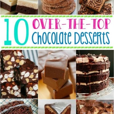 10 Over the Top Chocolate Desserts #chocolateforjoan