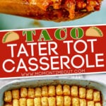 taco tater tot casserole 2 image collage with casserole being scooped out and overhead of casserole dish with text overlay