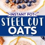 2 image collage showing instant pot steel cut oats in bowl garnished with fresh fruit, nuts, and cinnamon. center color block with text overlay.